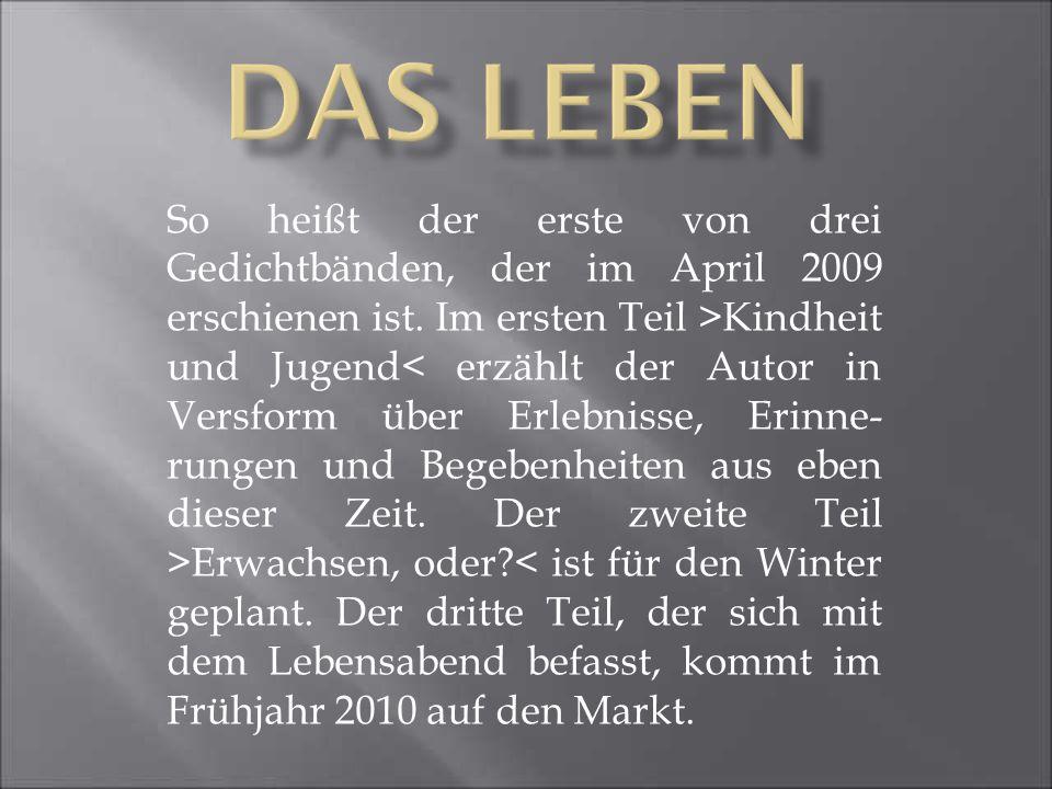 So heißt der erste von drei Gedichtbänden, der im April 2009 erschienen ist.