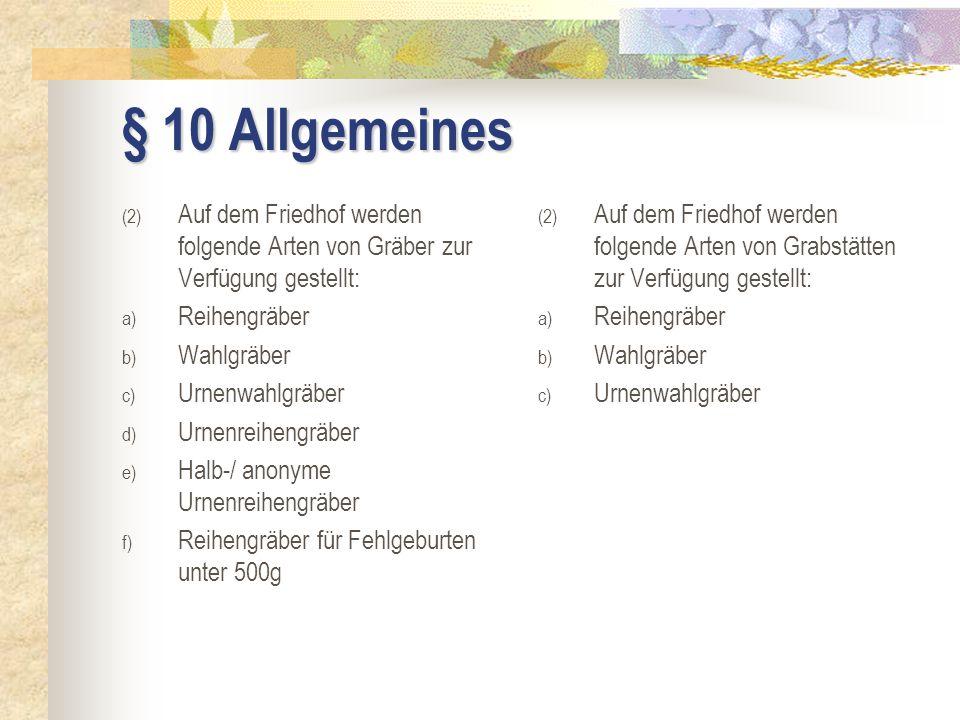 § 10 Allgemeines (2) Auf dem Friedhof werden folgende Arten von Gräber zur Verfügung gestellt: a) Reihengräber b) Wahlgräber c) Urnenwahlgräber d) Urn