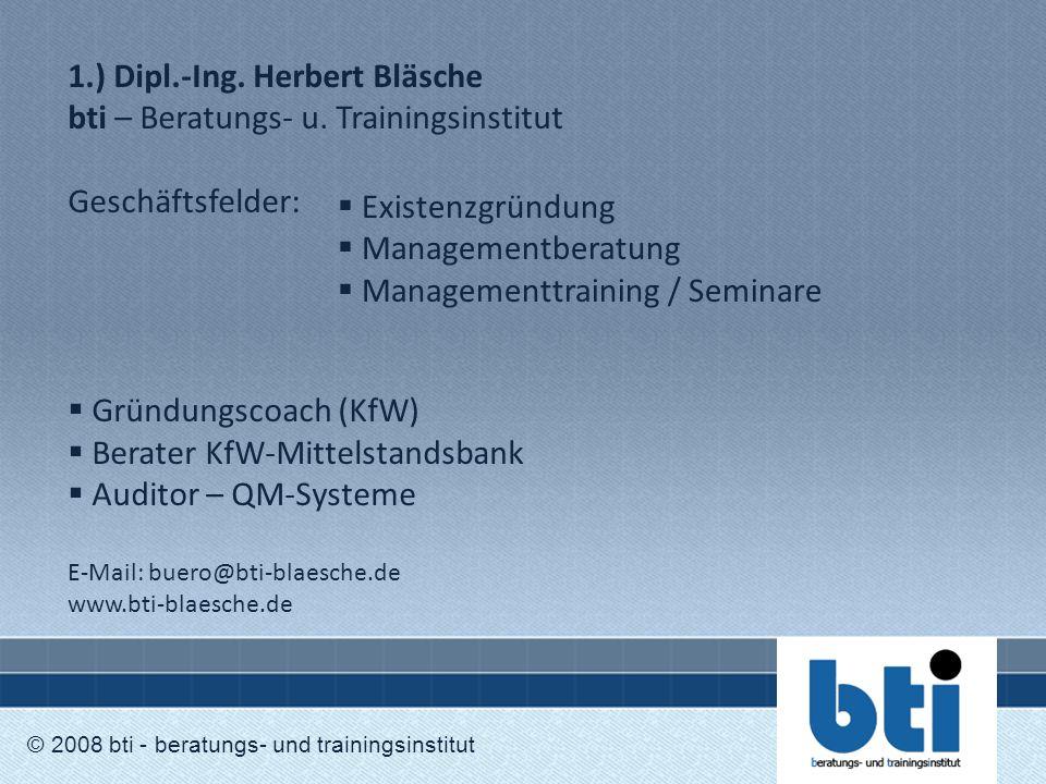 1.) Dipl.-Ing. Herbert Bläsche bti – Beratungs- u. Trainingsinstitut Geschäftsfelder:  Gründungscoach (KfW)  Berater KfW-Mittelstandsbank  Auditor