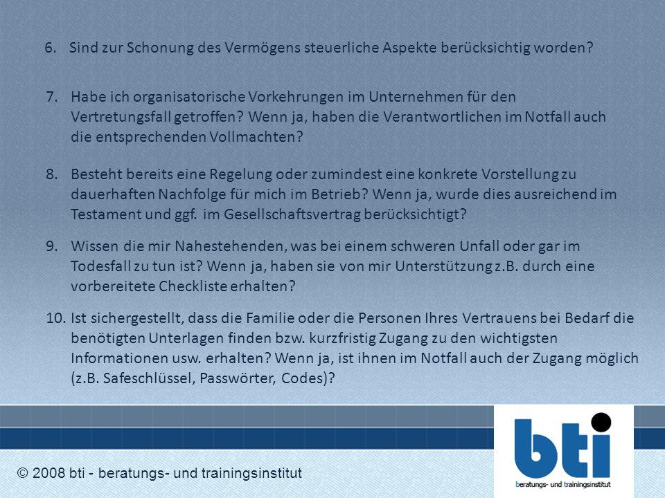© 2008 bti - beratungs- und trainingsinstitut 7.Habe ich organisatorische Vorkehrungen im Unternehmen für den Vertretungsfall getroffen? Wenn ja, habe