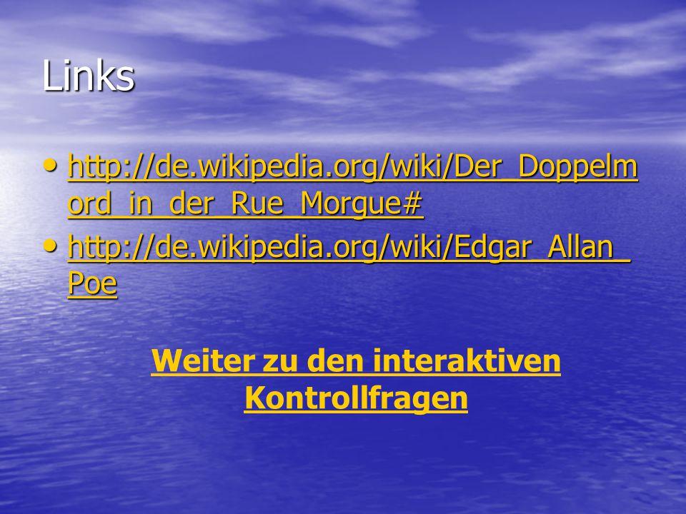 Links http://de.wikipedia.org/wiki/Der_Doppelm ord_in_der_Rue_Morgue# http://de.wikipedia.org/wiki/Der_Doppelm ord_in_der_Rue_Morgue# http://de.wikipe