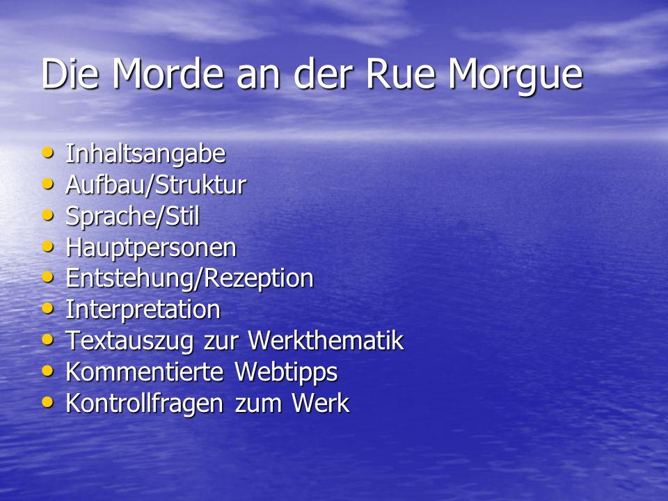 Die Morde an der Rue Morgue Inhaltsangabe Inhaltsangabe Aufbau/Struktur Aufbau/Struktur Sprache/Stil Sprache/Stil Hauptpersonen Hauptpersonen Entstehu