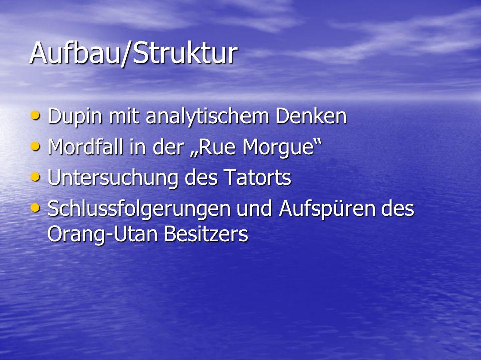 """Aufbau/Struktur Dupin mit analytischem Denken Dupin mit analytischem Denken Mordfall in der """"Rue Morgue"""" Mordfall in der """"Rue Morgue"""" Untersuchung des"""