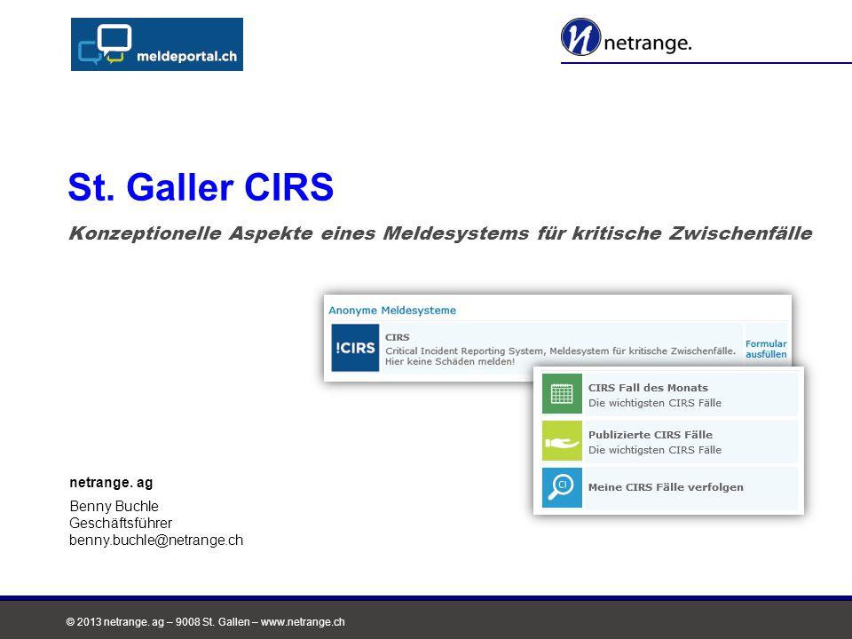 © 2013 netrange. ag – 9008 St. Gallen – www.netrange.ch Konzeptionelle Aspekte eines Meldesystems für kritische Zwischenfälle St. Galler CIRS netrange