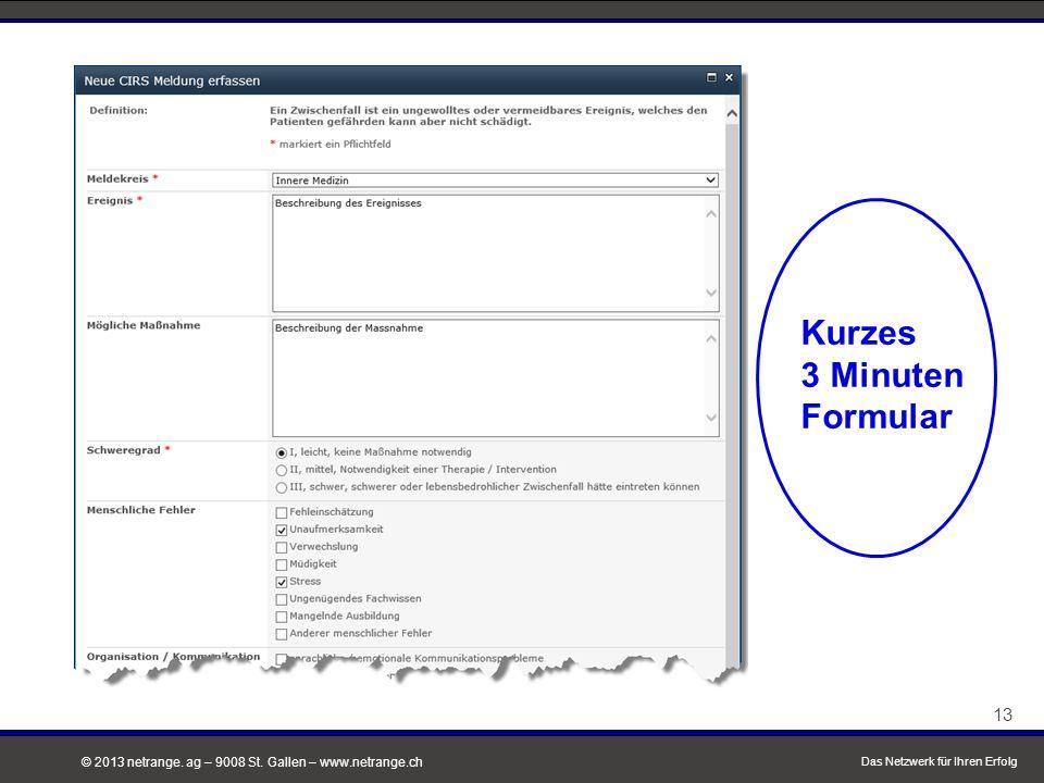 © 2013 netrange. ag – 9008 St. Gallen – www.netrange.ch Kurzes 3 Minuten Formular 13 Das Netzwerk für Ihren Erfolg
