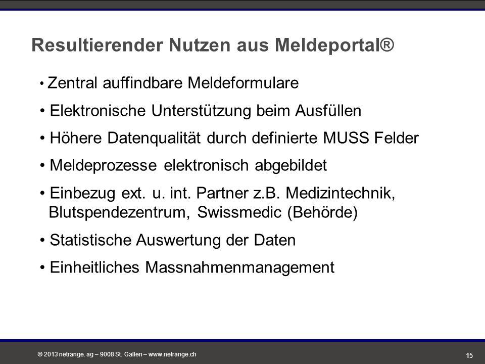 © 2013 netrange. ag – 9008 St. Gallen – www.netrange.ch 15 Resultierender Nutzen aus Meldeportal® Zentral auffindbare Meldeformulare Elektronische Unt