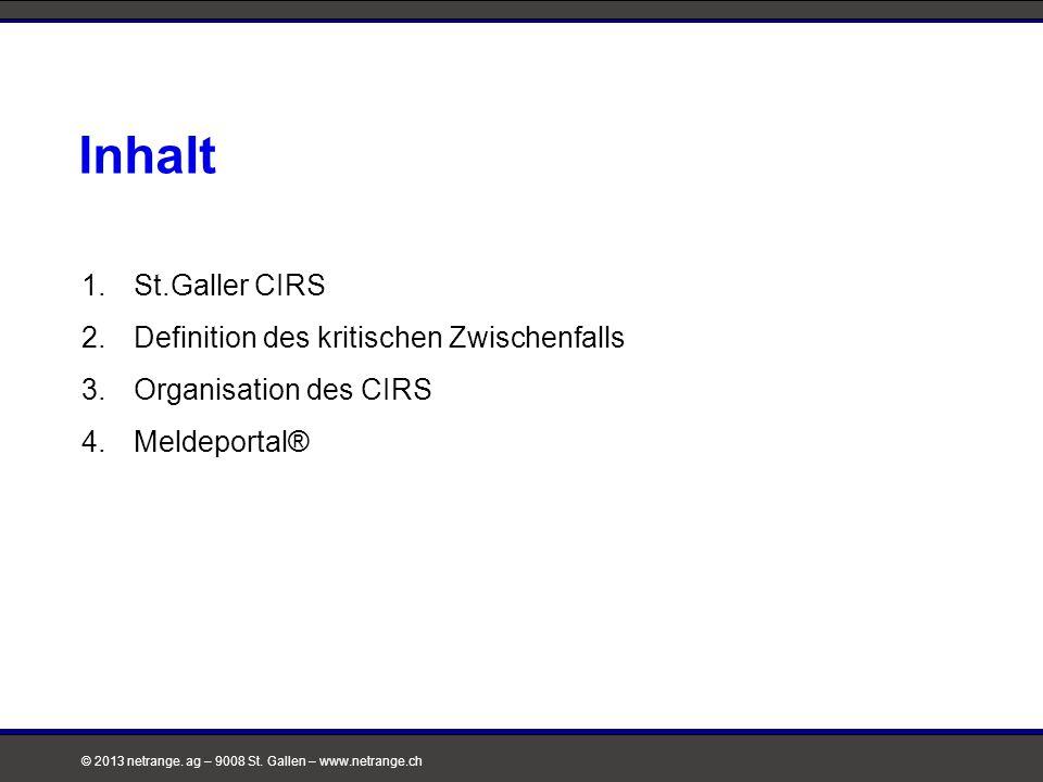 © 2013 netrange. ag – 9008 St. Gallen – www.netrange.ch Inhalt 1.St.Galler CIRS 2.Definition des kritischen Zwischenfalls 3.Organisation des CIRS 4.Me