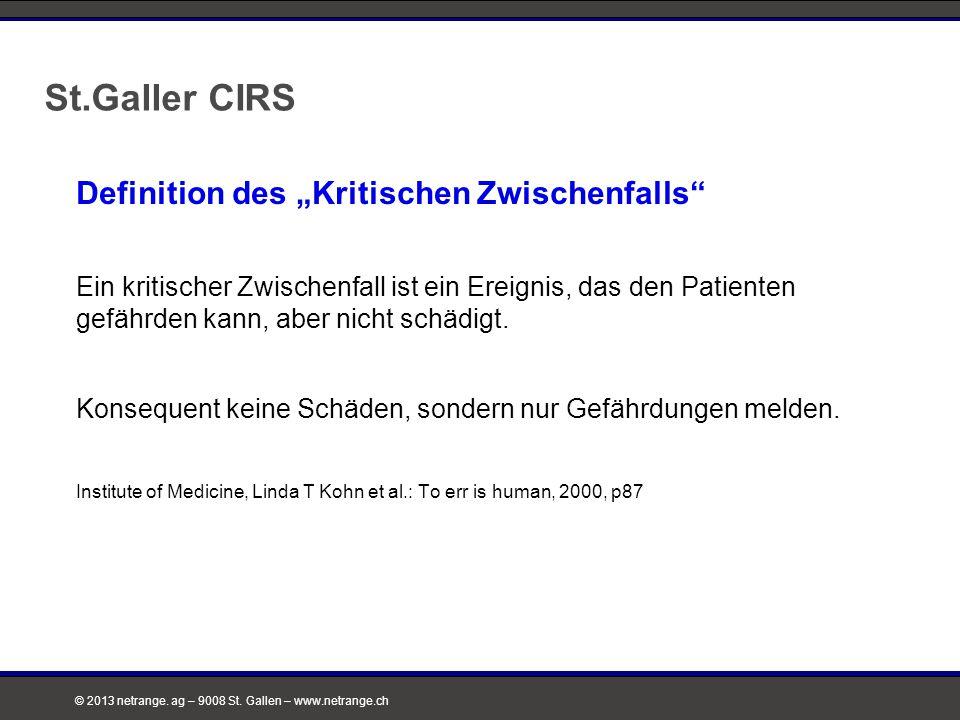 """© 2013 netrange. ag – 9008 St. Gallen – www.netrange.ch St.Galler CIRS Definition des """"Kritischen Zwischenfalls"""" Ein kritischer Zwischenfall ist ein E"""