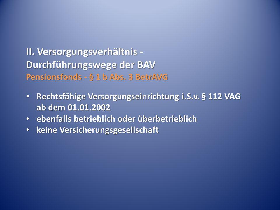 II.Versorgungsverhältnis - Durchführungswege der BAV Unterstützungskasse - § 1 b Abs.