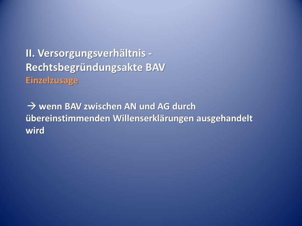 II. Versorgungsverhältnis - Rechtsbegründungsakte BAV Einzelzusage  wenn BAV zwischen AN und AG durch übereinstimmenden Willenserklärungen ausgehande