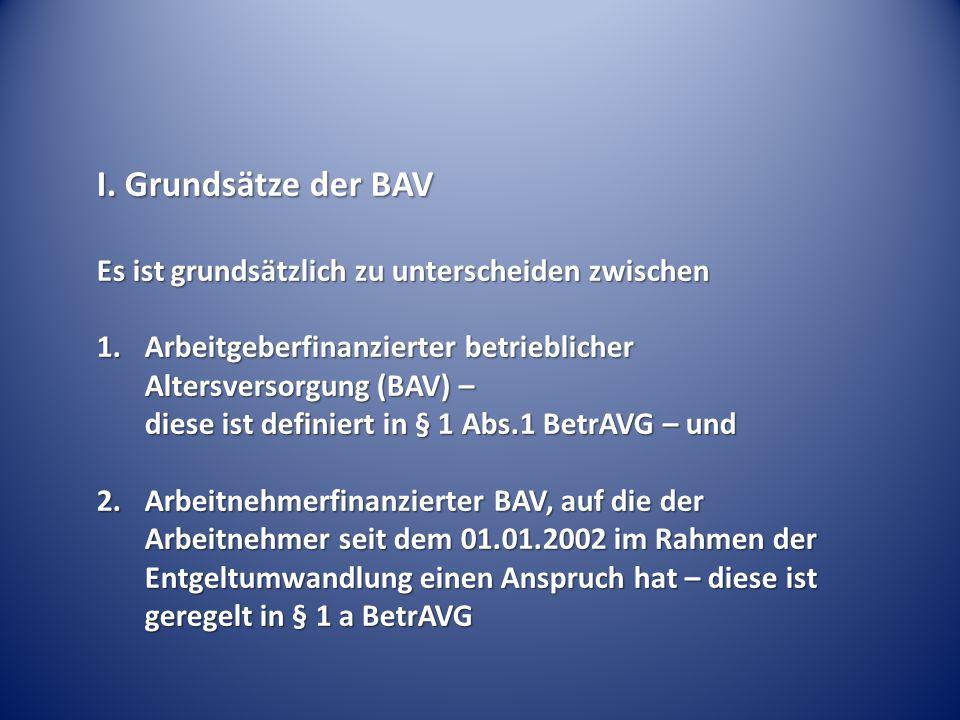 I. Grundsätze der BAV Es ist grundsätzlich zu unterscheiden zwischen 1.Arbeitgeberfinanzierter betrieblicher Altersversorgung (BAV) – diese ist defini