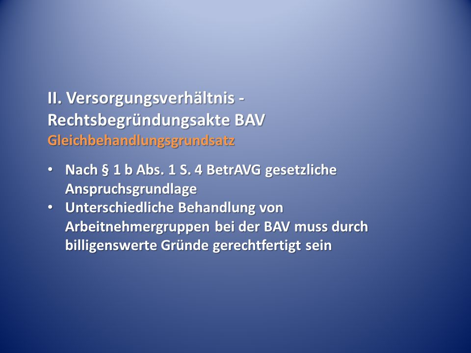 II.Versorgungsverhältnis - Rechtsbegründungsakte BAV Gleichbehandlungsgrundsatz Nach § 1 b Abs.