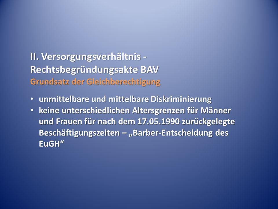 II. Versorgungsverhältnis - Rechtsbegründungsakte BAV Grundsatz der Gleichberechtigung unmittelbare und mittelbare Diskriminierung unmittelbare und mi