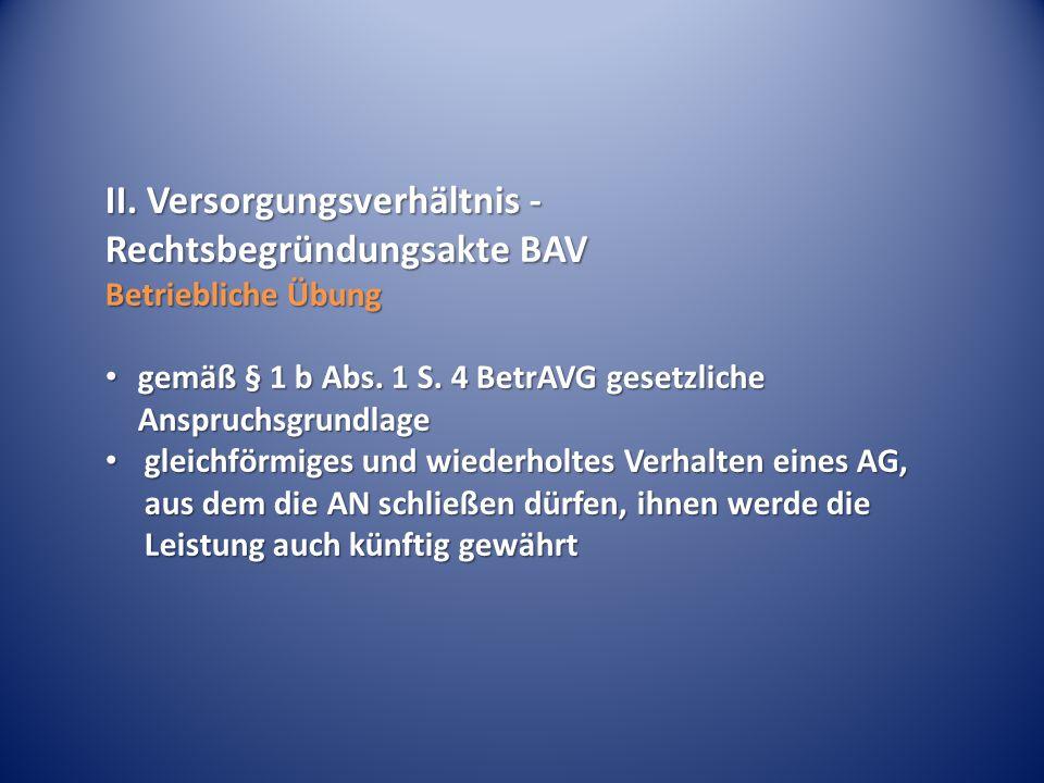 II.Versorgungsverhältnis - Rechtsbegründungsakte BAV Betriebliche Übung gemäß § 1 b Abs.