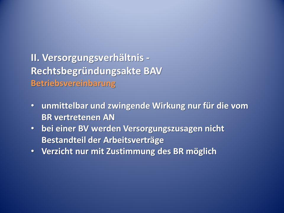 II. Versorgungsverhältnis - Rechtsbegründungsakte BAV Betriebsvereinbarung unmittelbar und zwingende Wirkung nur für die vom BR vertretenen AN unmitte