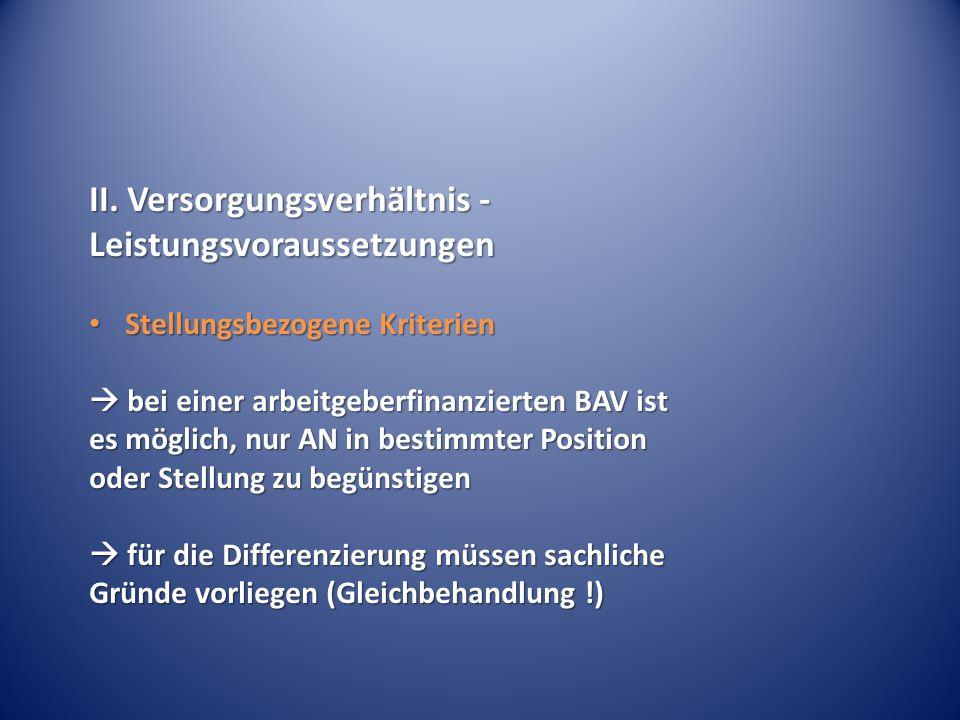 II. Versorgungsverhältnis - Leistungsvoraussetzungen Stellungsbezogene Kriterien Stellungsbezogene Kriterien  bei einer arbeitgeberfinanzierten BAV i