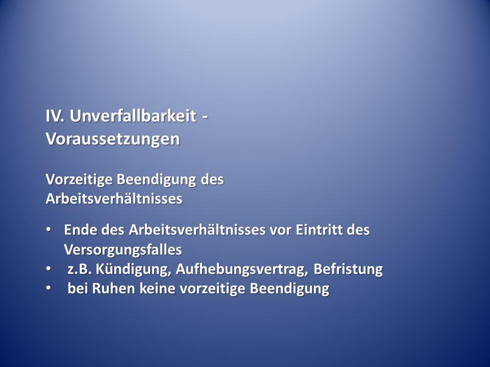 IV. Unverfallbarkeit - Voraussetzungen Vorzeitige Beendigung des Arbeitsverhältnisses Ende des Arbeitsverhältnisses vor Eintritt des Versorgungsfalles