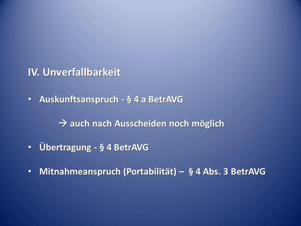 IV. Unverfallbarkeit Auskunftsanspruch - § 4 a BetrAVG Auskunftsanspruch - § 4 a BetrAVG  auch nach Ausscheiden noch möglich Übertragung - § 4 BetrAV