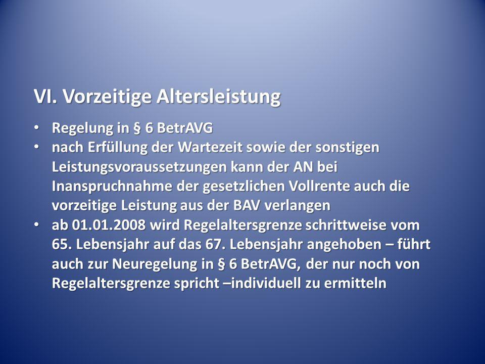 VI. Vorzeitige Altersleistung Regelung in § 6 BetrAVG Regelung in § 6 BetrAVG nach Erfüllung der Wartezeit sowie der sonstigen Leistungsvoraussetzunge