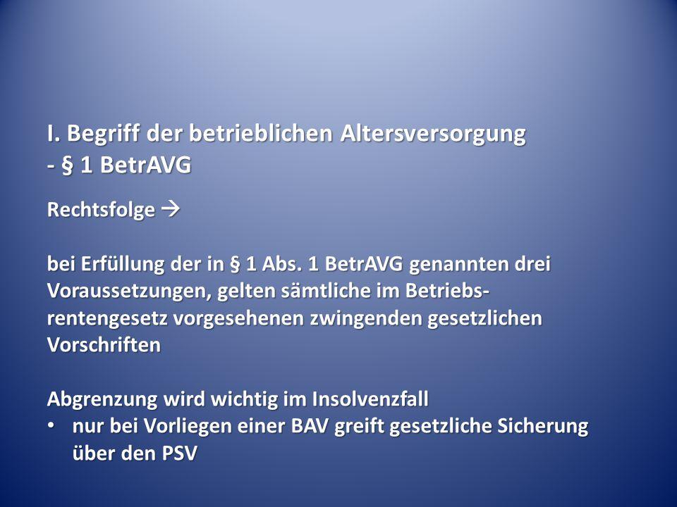 I. Begriff der betrieblichen Altersversorgung - § 1 BetrAVG Rechtsfolge  bei Erfüllung der in § 1 Abs. 1 BetrAVG genannten drei Voraussetzungen, gelt