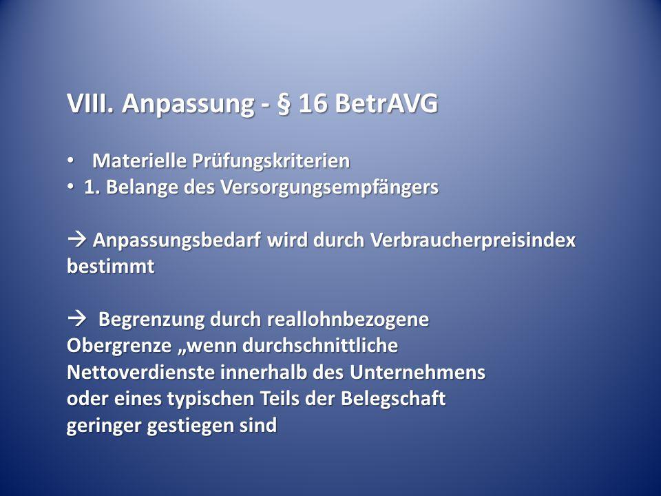 VIII.Anpassung - § 16 BetrAVG Materielle Prüfungskriterien Materielle Prüfungskriterien 1.