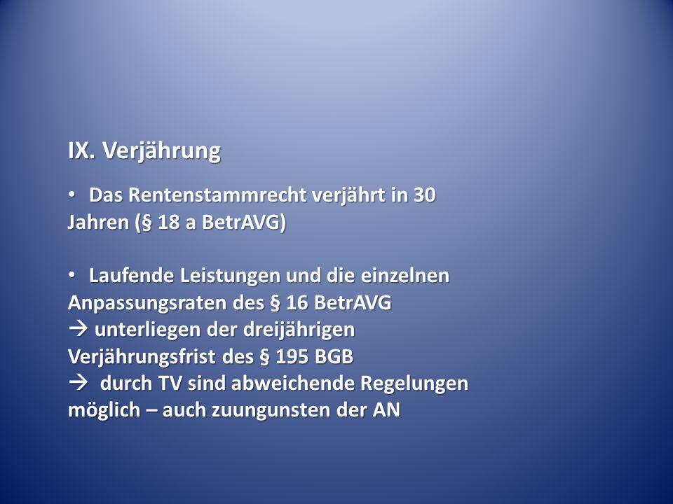 IX. Verjährung Das Rentenstammrecht verjährt in 30 Das Rentenstammrecht verjährt in 30 Jahren (§ 18 a BetrAVG) Laufende Leistungen und die einzelnen L