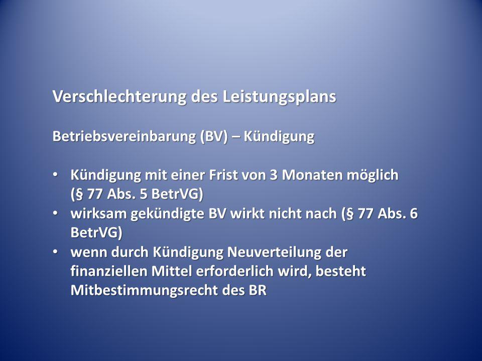 Verschlechterung des Leistungsplans Betriebsvereinbarung (BV) – Kündigung Kündigung mit einer Frist von 3 Monaten möglich (§ 77 Abs.