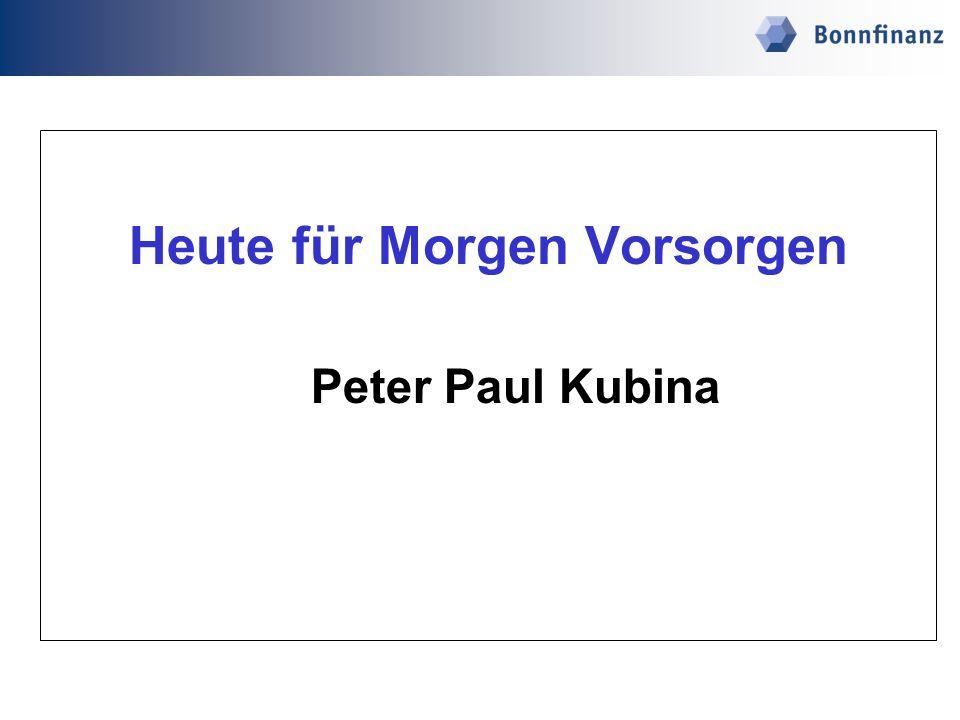 Heute für Morgen Vorsorgen Peter Paul Kubina