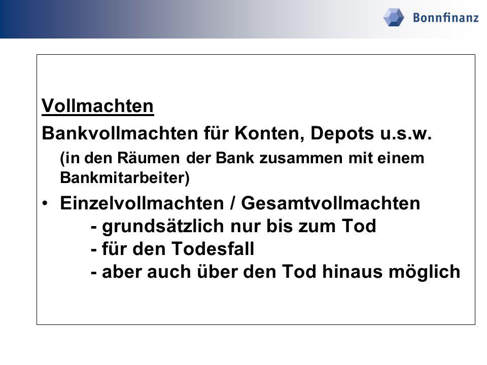 Vollmachten Bankvollmachten für Konten, Depots u.s.w. (in den Räumen der Bank zusammen mit einem Bankmitarbeiter) Einzelvollmachten / Gesamtvollmachte