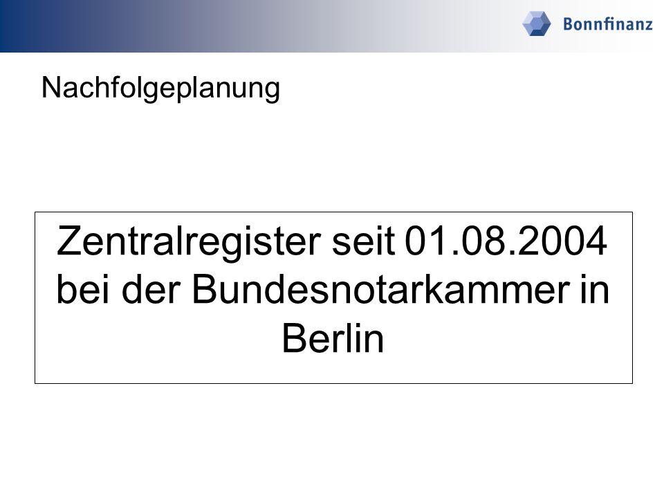Zentralregister seit 01.08.2004 bei der Bundesnotarkammer in Berlin Nachfolgeplanung