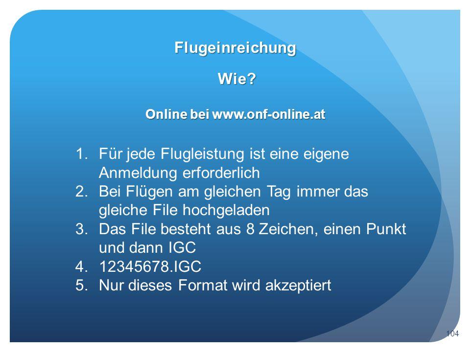 Wie? Flugeinreichung 104 Online bei www.onf-online.at 1.Für jede Flugleistung ist eine eigene Anmeldung erforderlich 2.Bei Flügen am gleichen Tag imme