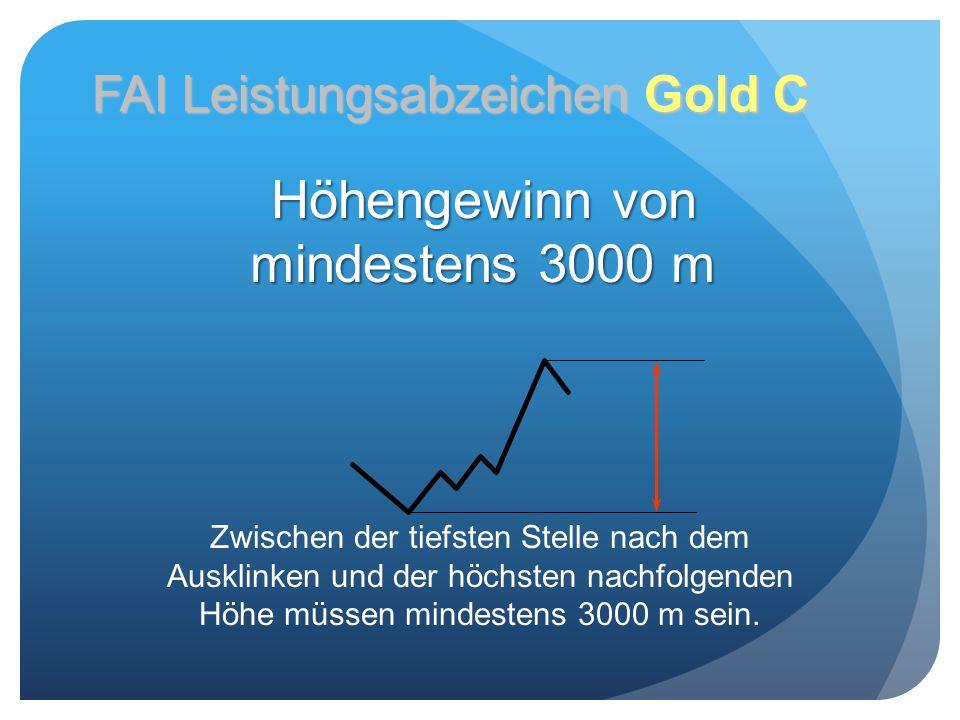 Höhengewinn von mindestens 3000 m Zwischen der tiefsten Stelle nach dem Ausklinken und der höchsten nachfolgenden Höhe müssen mindestens 3000 m sein.