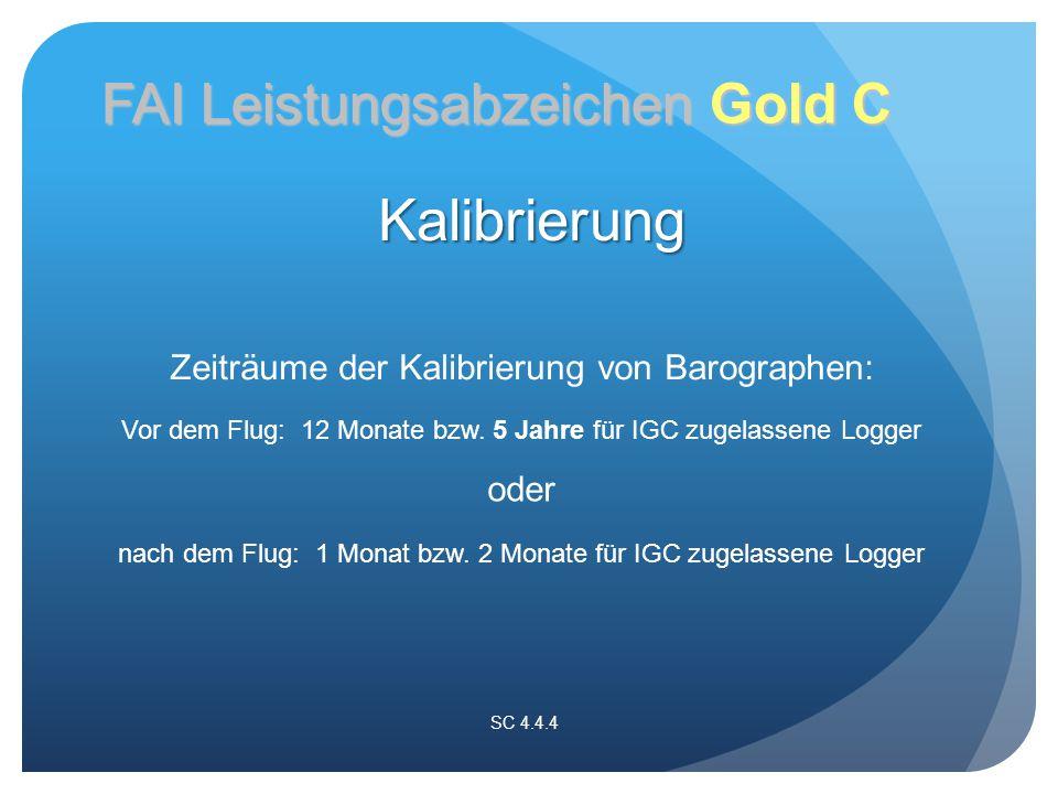 Zeiträume der Kalibrierung von Barographen: SC 4.4.4 Vor dem Flug: 12 Monate bzw.