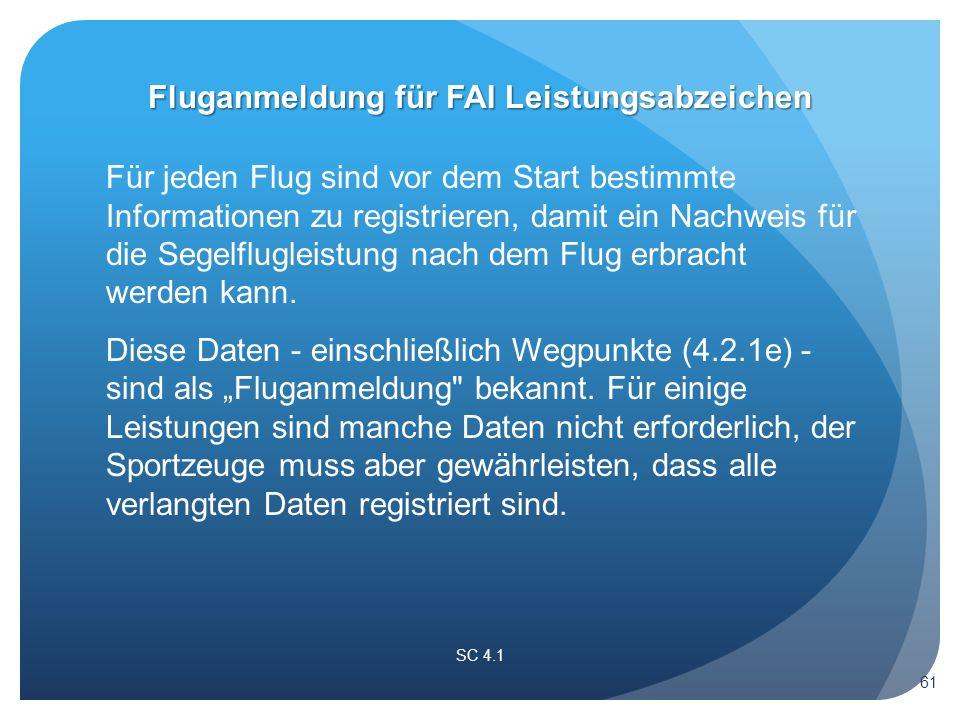 Fluganmeldung für FAI Leistungsabzeichen Für jeden Flug sind vor dem Start bestimmte Informationen zu registrieren, damit ein Nachweis für die Segelflugleistung nach dem Flug erbracht werden kann.