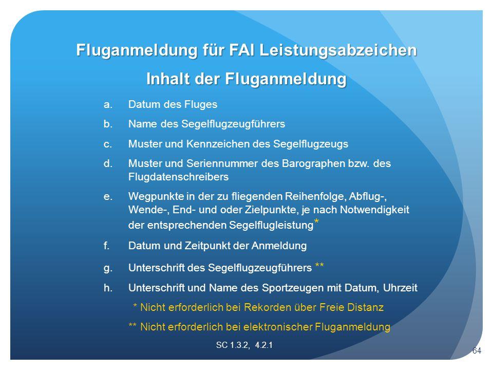 SC 1.3.2, 4.2.1 Inhalt der Fluganmeldung a. Datum des Fluges b. Name des Segelflugzeugführers c. Muster und Kennzeichen des Segelflugzeugs d. Muster u