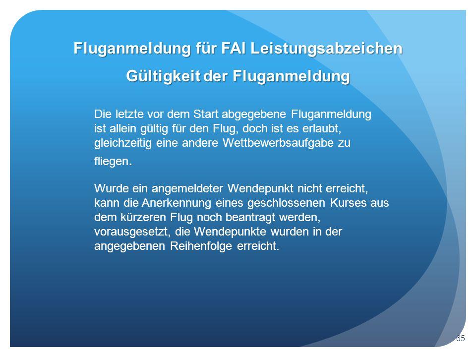 Gültigkeit der Fluganmeldung Die letzte vor dem Start abgegebene Fluganmeldung ist allein gültig für den Flug, doch ist es erlaubt, gleichzeitig eine andere Wettbewerbsaufgabe zu fliegen.