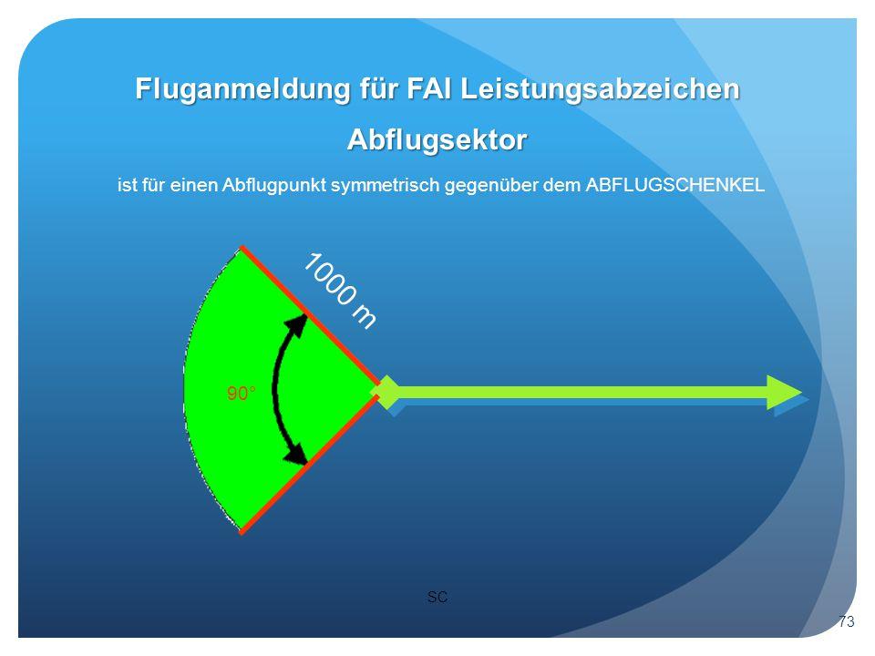 SC Abflugsektor ist für einen Abflugpunkt symmetrisch gegenüber dem ABFLUGSCHENKEL 90° Fluganmeldung für FAI Leistungsabzeichen 73 1000 m