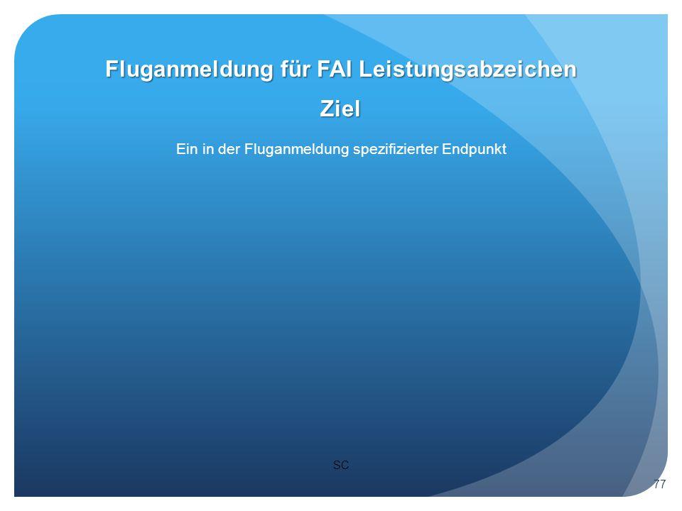 SC Ziel Ein in der Fluganmeldung spezifizierter Endpunkt Fluganmeldung für FAI Leistungsabzeichen 77