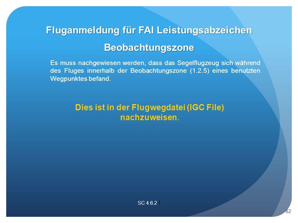 SC 4.6.2 f Beobachtungszone Es muss nachgewiesen werden, dass das Segelflugzeug sich während des Fluges innerhalb der Beobachtungszone (1.2.5) eines benutzten Wegpunktes befand.