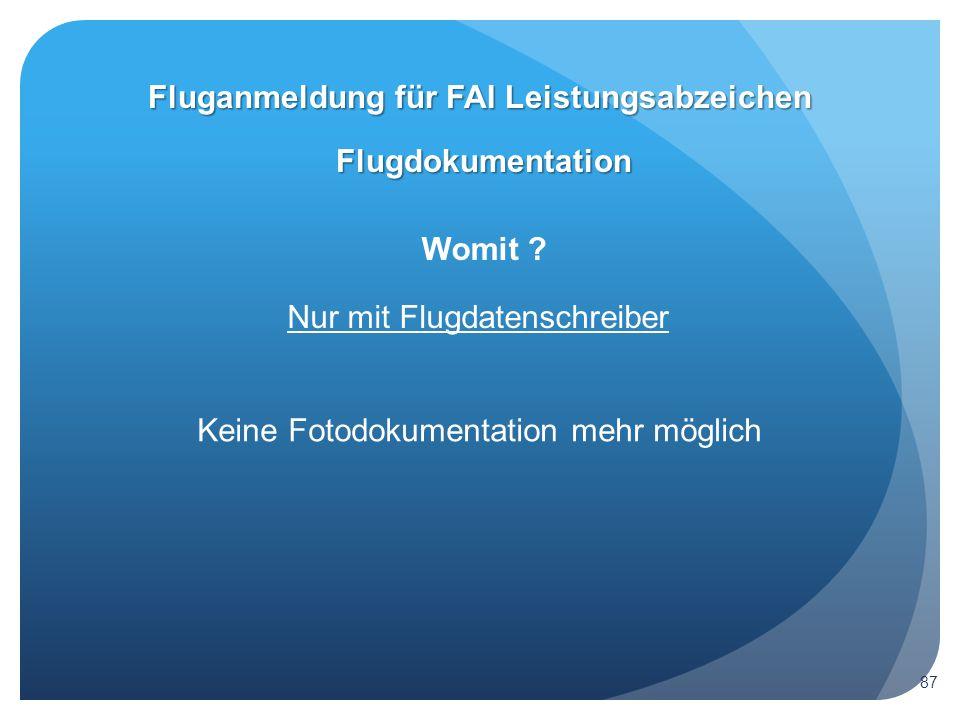 Womit ? Flugdokumentation Fluganmeldung für FAI Leistungsabzeichen Nur mit Flugdatenschreiber Keine Fotodokumentation mehr möglich 87