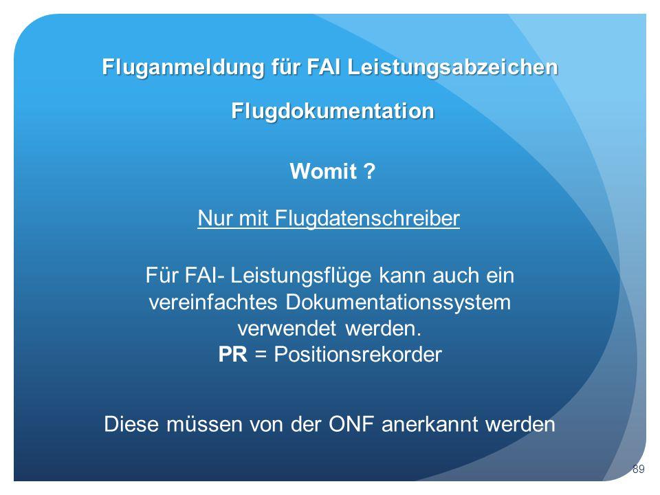 Womit ? Flugdokumentation Fluganmeldung für FAI Leistungsabzeichen Nur mit Flugdatenschreiber Für FAI- Leistungsflüge kann auch ein vereinfachtes Doku