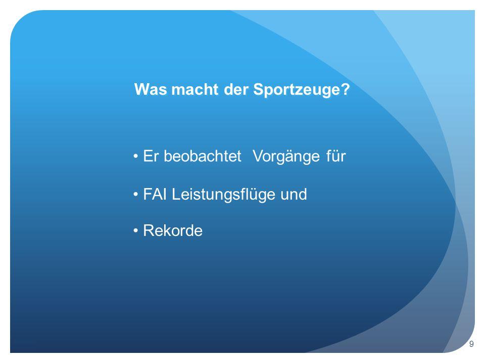 Was macht der Sportzeuge Er beobachtet Vorgänge für Rekorde FAI Leistungsflüge und 9