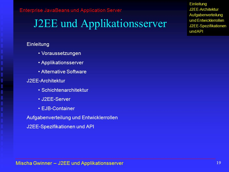 19 J2EE und Applikationsserver Einleitung Voraussetzungen Applikationsserver Alternative Software J2EE-Architektur Schichtenarchitektur J2EE-Server EJ