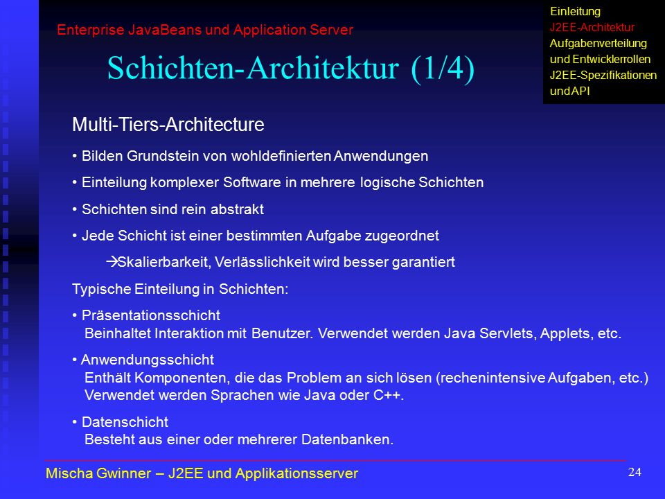 24 Schichten-Architektur (1/4) Mischa Gwinner – J2EE und Applikationsserver Enterprise JavaBeans und Application Server Einleitung J2EE-Architektur Au