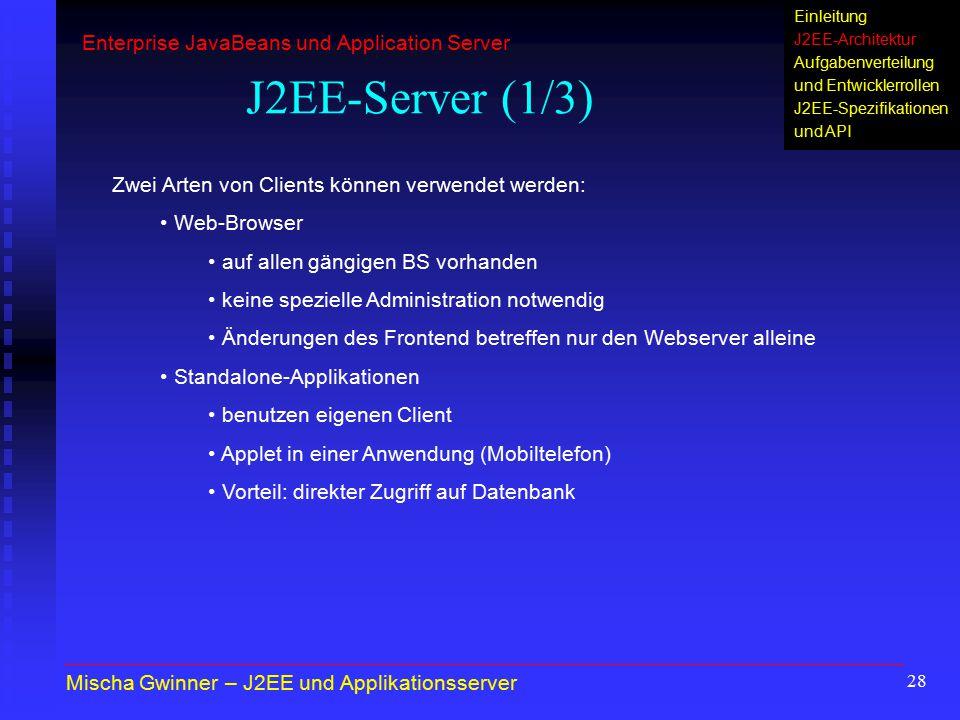 28 J2EE-Server (1/3) Mischa Gwinner – J2EE und Applikationsserver Enterprise JavaBeans und Application Server Einleitung J2EE-Architektur Aufgabenvert