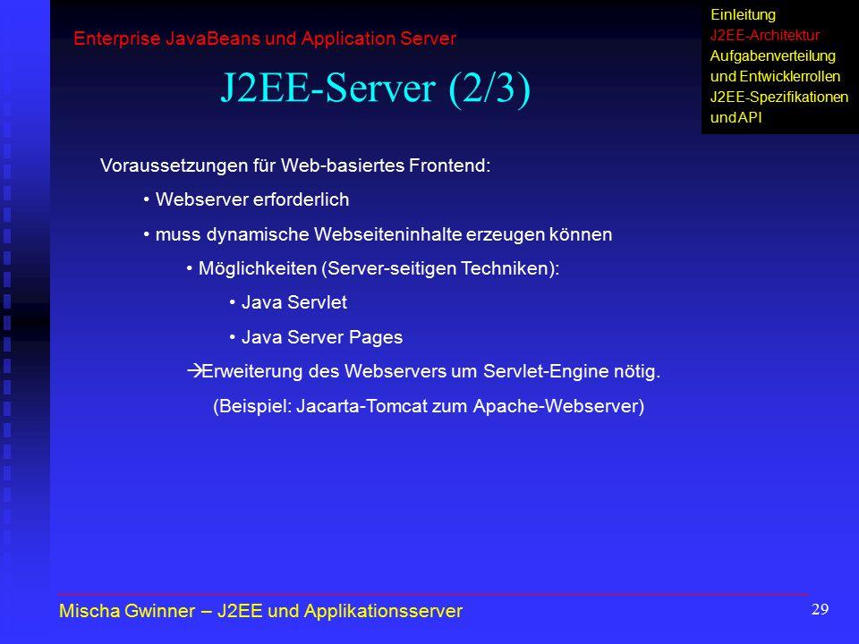 29 J2EE-Server (2/3) Voraussetzungen für Web-basiertes Frontend: Webserver erforderlich muss dynamische Webseiteninhalte erzeugen können Möglichkeiten