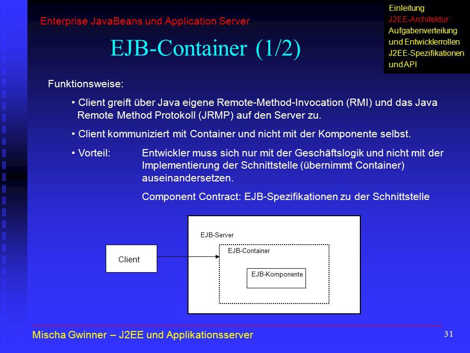 31 EJB-Container (1/2) Funktionsweise: Client greift über Java eigene Remote-Method-Invocation (RMI) und das Java Remote Method Protokoll (JRMP) auf d