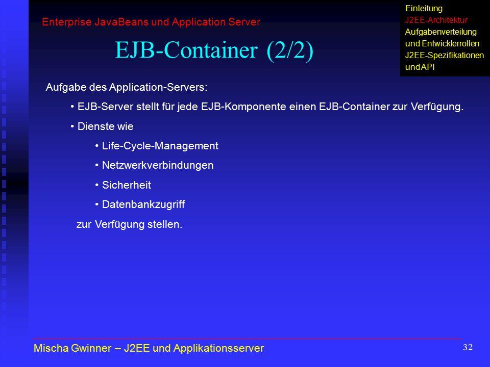 32 EJB-Container (2/2) Aufgabe des Application-Servers: EJB-Server stellt für jede EJB-Komponente einen EJB-Container zur Verfügung. Dienste wie Life-