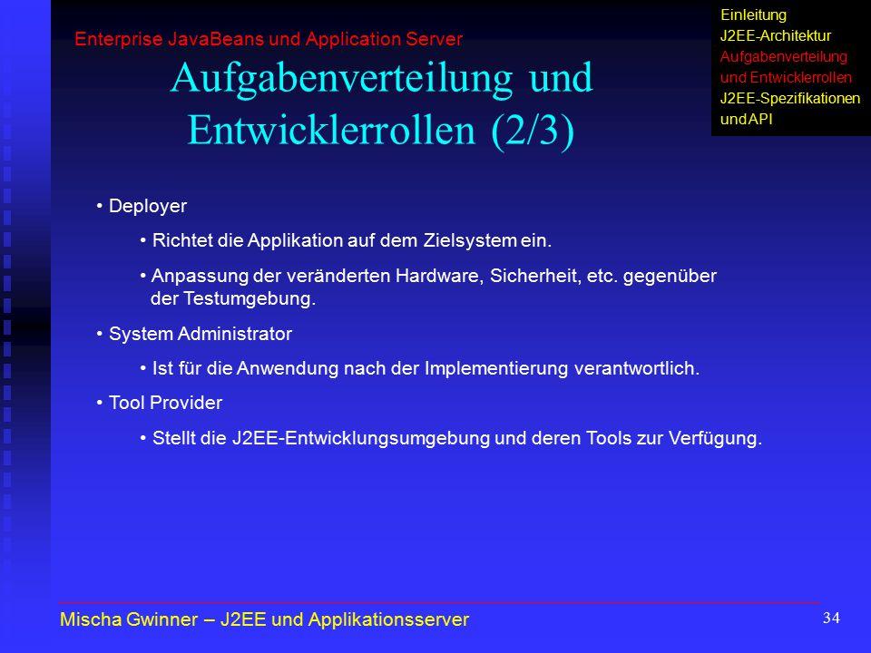 34 Aufgabenverteilung und Entwicklerrollen (2/3) Deployer Richtet die Applikation auf dem Zielsystem ein. Anpassung der veränderten Hardware, Sicherhe
