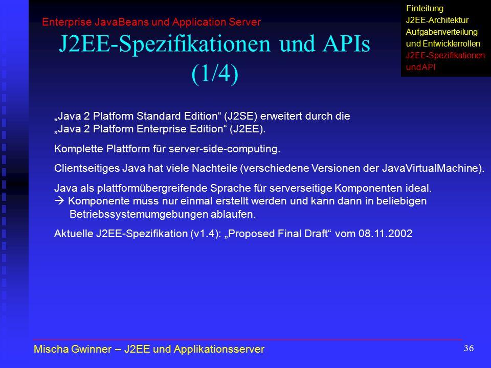 36 J2EE-Spezifikationen und APIs (1/4) Mischa Gwinner – J2EE und Applikationsserver Enterprise JavaBeans und Application Server Einleitung J2EE-Archit